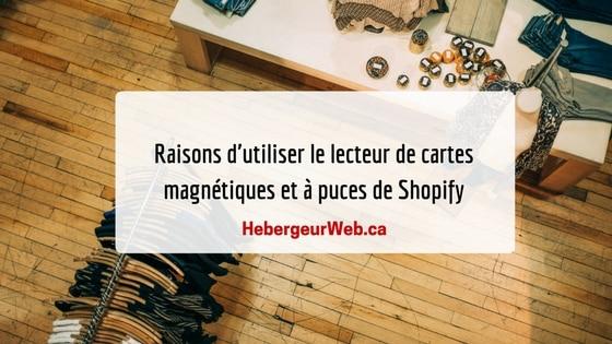 Raisons d'utiliser le lecteur de cartes magnétiques et à puces de Shopify