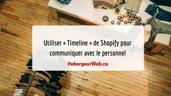 Utiliser Timeline de Shopify pour communiquer avec le personnel